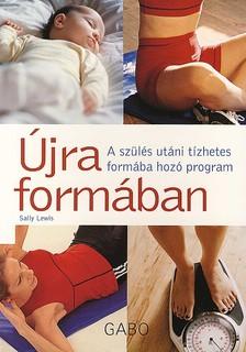 Sally Lewis - Újra formában - A szülés utáni tízhetes formába hozó program -