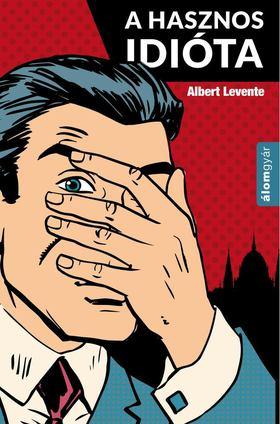 Albert Levente - A hasznos idióta [antikvár]