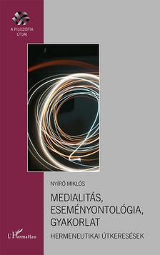 Nyírő Miklós - Medialitás, eseményontológia, gyakorlat - Hermeneutikai útkeresések