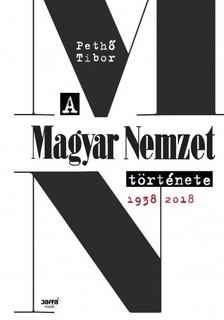 PETHŐ TIBOR - A Magyar Nemzet története 1938-2018 [eKönyv: epub, mobi]