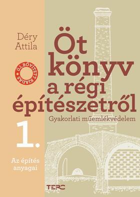 Déry Attila - Öt könyv a régi építészetről. Gyakorlati műemlékvédelem 1. Az építés anyagai