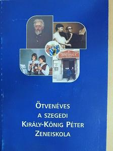 Aracsi László - Ötvenéves a szegedi Király-König Péter Zeneiskola [antikvár]
