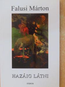 Falusi Márton - Hazáig látni [antikvár]