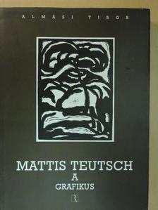 Almási Tibor - Mattis Teutsch a grafikus [antikvár]