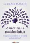 Dr. Craig Malkin - A nárcizmus pszichológiája - Hogyan ismerjük fel és kezeljük az önimádókat?