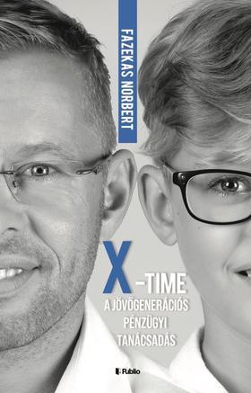 """Fazekas Norbert - """"X""""- Time, a jövőgenerációs pénzügyi tanácsadás"""