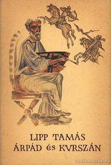 Lipp Tamás - Árpád és Kurszán [antikvár]
