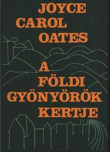 Joyce Carol Oates - A földi gyönyörök kertje [antikvár]