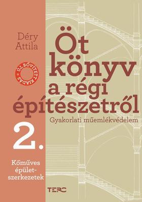 Déry Attila - Öt könyv a régi építészetről. Gyakorlati műemlékvédelem 2. Kőműves épületszerkezetek