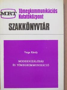 Varga Károly - Modernizálódás és tömegkommunikáció [antikvár]