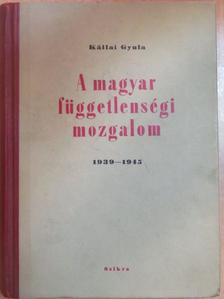 Kállai Gyula - A magyar függetlenségi mozgalom 1939-1945 [antikvár]