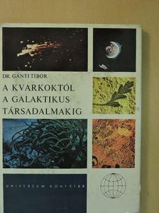 Dr. Gánti Tibor - A kvarkoktól a galaktikus társadalmakig [antikvár]