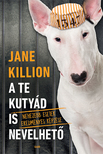 Jane Killion - A te kutyád is nevelhető