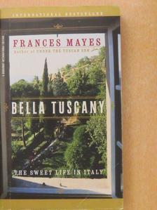 Frances Mayes - Bella Tuscany [antikvár]