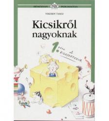 Vekerdy Tamás - KICSIKRŐL NAGYOKNAK 1. - A KISGYEREKKOR