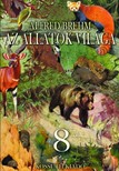 Alfred Brehm - Az állatok világa 8. kötet [eKönyv: epub, mobi]