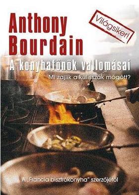 Anthony Bourdain - A KONYHAFŐNÖK VALLOMÁSAI