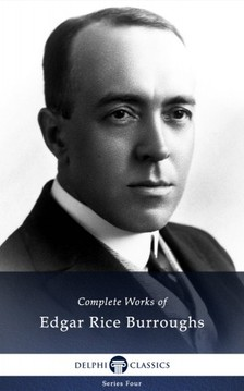 Edgar Rice Burroughs - Delphi Complete Works of Edgar Rice Burroughs (Illustrated) [eKönyv: epub, mobi]