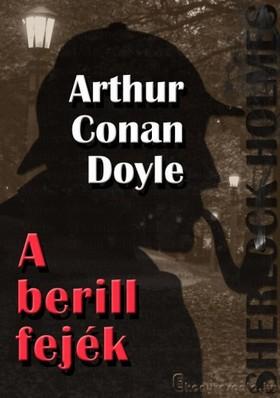 Arthur Conan Doyle - Sherlock Holmes - A berill fejék és egyéb történetek [eKönyv: epub, mobi]