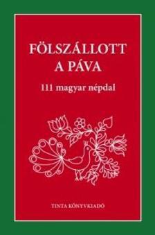 Palásthy Imre (szerkesztő) - Fölszállott a páva - 111 magyar népdal