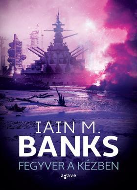 Iain M. Banks - Fegyver a kézben