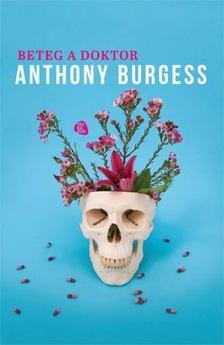 Anthony Burgess - Beteg a doktor [antikvár]