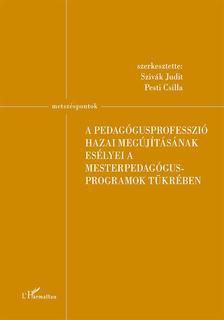 Szivák Judit-Pesti Csilla (szerk.) - A pedagógusprofesszió hazai megújításának esélyei a mesterpedagógus programok tükrében