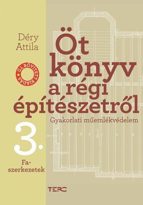 Déry Attila - Öt könyv a régi építészetről. Gyakorlati műemlékvédelem 3. Faszerkezetek