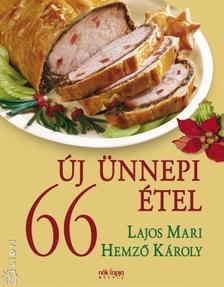 LAJOS MARI - HEMZŐ KÁROLY - 66 új ünnepi étel