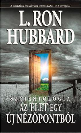 L. RON HUBBARD - SZCIENTOLÓGIA AZ ÉLET EGY ÚJ NÉZŐPONTBÓL