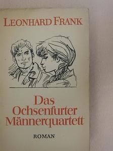 Leonhard Frank - Das Ochsenfurter Männerquartett [antikvár]