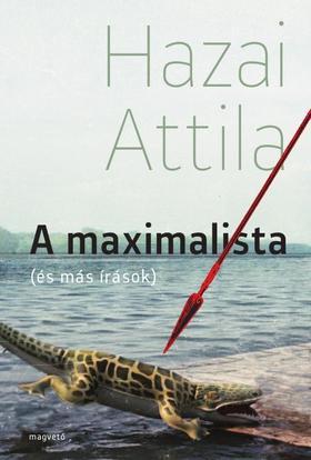 Hazai Attila - A maximalista