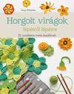 Tanya Shliazhko - Horgolt virágok lépésrõl lépésre. 35 csodálatos minta kezdõknek