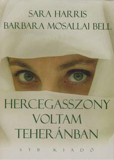 Harris, Sara, Barbara Mosallai Bell - Hercegasszony voltam Teheránban [antikvár]