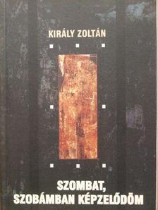 Király Zoltán - Szombat, szobámban képzelődöm [antikvár]