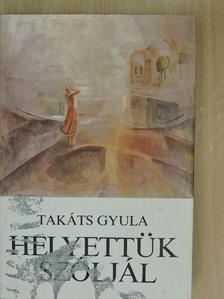 Takáts Gyula - Helyettük szóljál [antikvár]