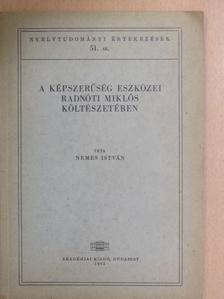 Nemes István - A képszerűség eszközei Radnóti Miklós költészetében [antikvár]