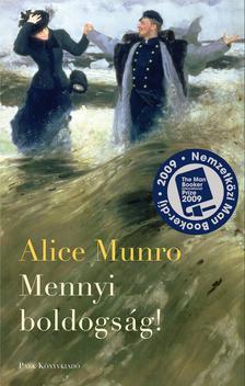 Alice Munro - MENNYI BOLDOGSÁG!