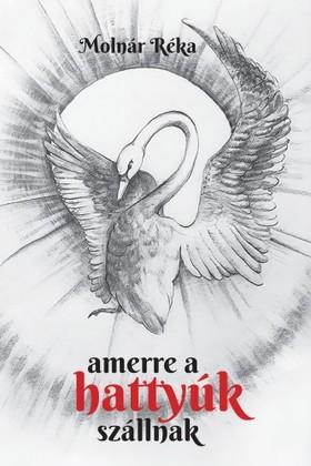 Molnár Réka - Amerre a hattyúk szállnak [eKönyv: epub, mobi]