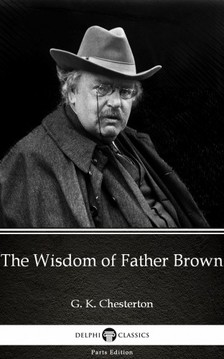 Gilbert Keith Chesterton - The Wisdom of Father Brown by G. K. Chesterton (Illustrated) [eKönyv: epub, mobi]