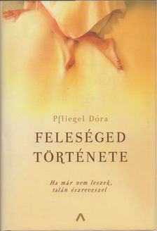 Pfliegel Dóra - Feleséged története [antikvár]