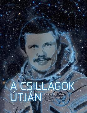 Tőrös István - A csillagok útján Farkas Bertalan, az első magyar űrhajós