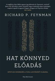 Richard P. Feynman - Hat könnyed előadás - Kötetlen ismerkedés a fizika lenyűgöző világával