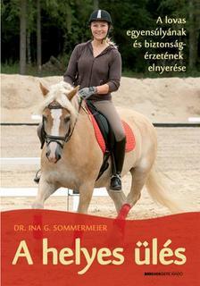 SOMMERMEIER, INGA G.  DR. - A helyes ülés - A lovas egyensúlyának és biztonságérzetének elnyerése