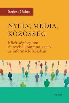 Nyelv, média, közösség. Közösségfogalom és nyelvi kommunikáció az információ korában