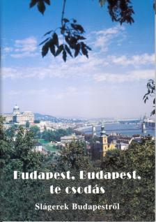 BUDAPEST, BUDAPEST, TE CSODÁS, SLÁGEREK BUDAPESTRŐL KOTTA ÉNEKHANGRA