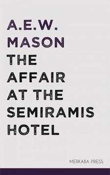 Mason A.E.W. - The Affair at the Semiramis Hotel [eKönyv: epub, mobi]