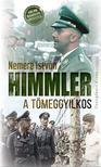 NEMERE ISTVÁN - Himmler, a tömeggyilkos