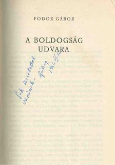 Fodor Gábor - A boldogság udvara (dedikált) [antikvár]