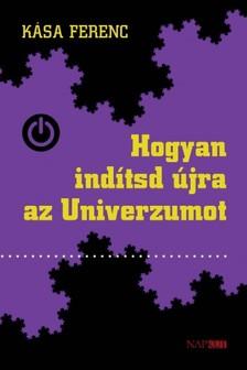 Kása Ferenc - Hogyan indítsd újra az univerzumot [eKönyv: pdf, epub, mobi]